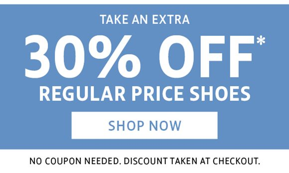 take an extra 30% off regular price shoes