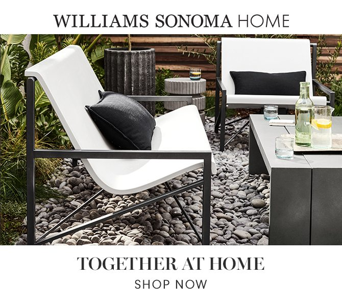 WILLIAMS SONOMA HOME - TOGETHER AT HOME - SHOP NOW