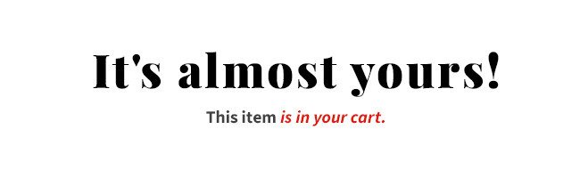It's almost yours! This item is in your cart.