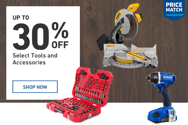 Up to 30 percent off Select Tools and Accessories.