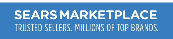 SEARS MARKETPLACE TRUSTED SELLERS. MILLIONS OF TOP BRANDS.