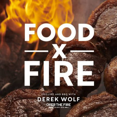 BOOK   Food by Fire: Grilling and BBQ with Derek Wolf of Over the Fire Cooking by Derek Wolf