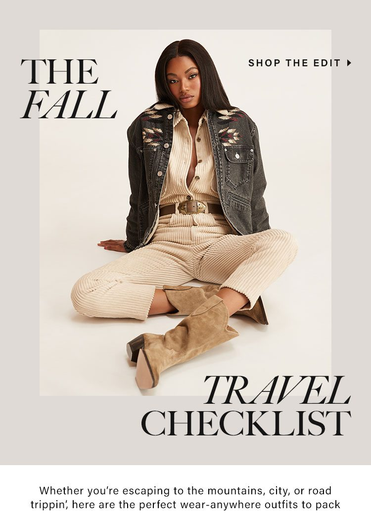The Fall Travel Checklist. Whether you're escaping to the mountains, city, or road trippin', here are the perfect wear-anywhere outfits to pack. Shop the Edit