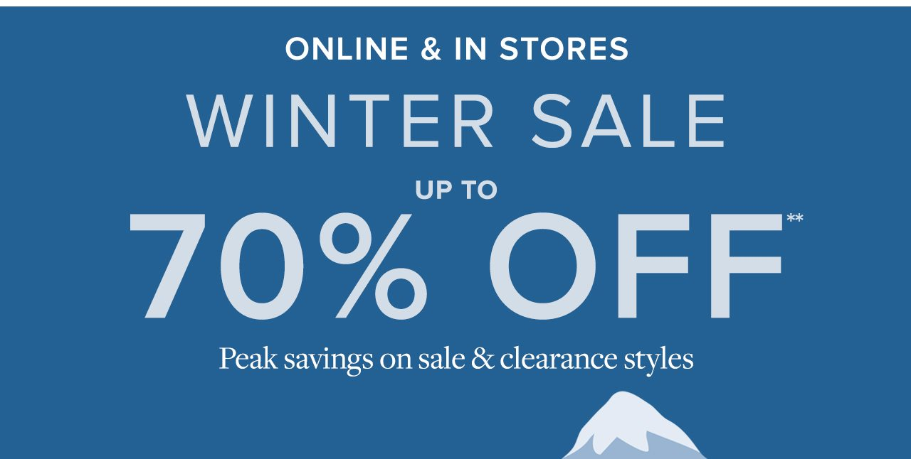 Online and In Stores Winter Sale Up To 70% Off Peak savings on sale and clearance styles