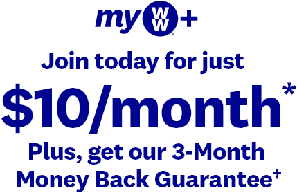 my WW+ | Join today for just | $10/month* | Plus, get our 3-Month | Money Back Guarantee†