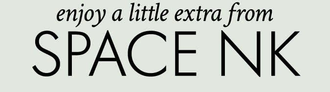ENJOY A LITTLE EXTRA FROM SPACE NK