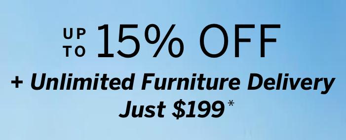 Up to 15% Off + Unlimited Furniture Delivery for Just $199*