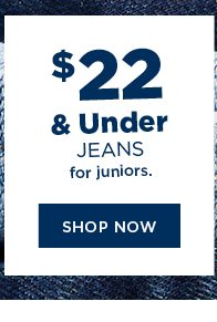 $22 and under jeans for juniors. shop now.