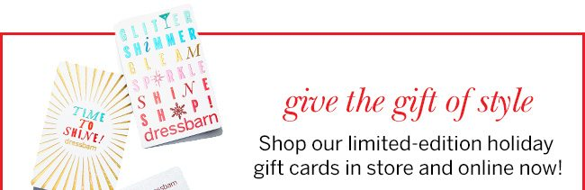 cab1d525bba Give the gift of style. Shop our limited-edition holiday gift cards in store
