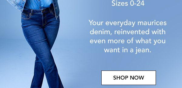 Your everyday maurices denim, reinvented with even more of what you want in a jean. SHOP NOW.
