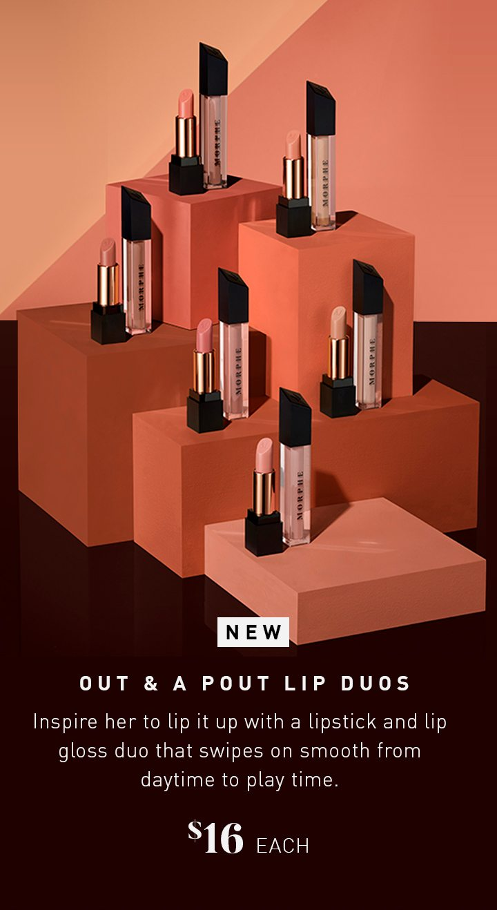 NEW OUT & A POUT LIP DUOS Inspire her to lip it up with a lipstick and lip gloss duo that swipes on smooth from daytime to play time. $16 EACH