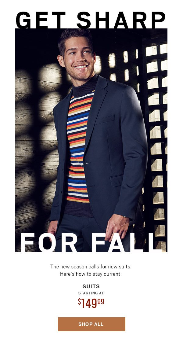 Get Sharp for Fall Suits SA $149.99 - Shop All