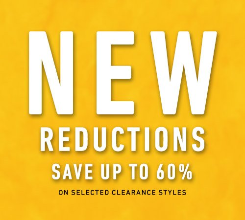 New Reductions. Save Up To 60% On Selected Clearance Styles.