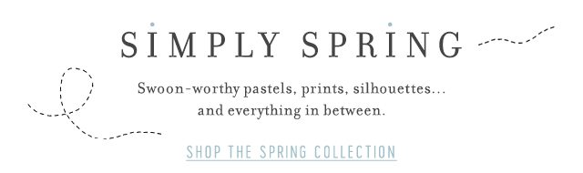 Simply Spring - Shop The Spring Collection