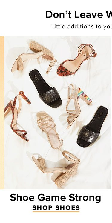 Don't Leave Without These! Little additions to your look you need now. Shoe Game Strong. Shop shoes.