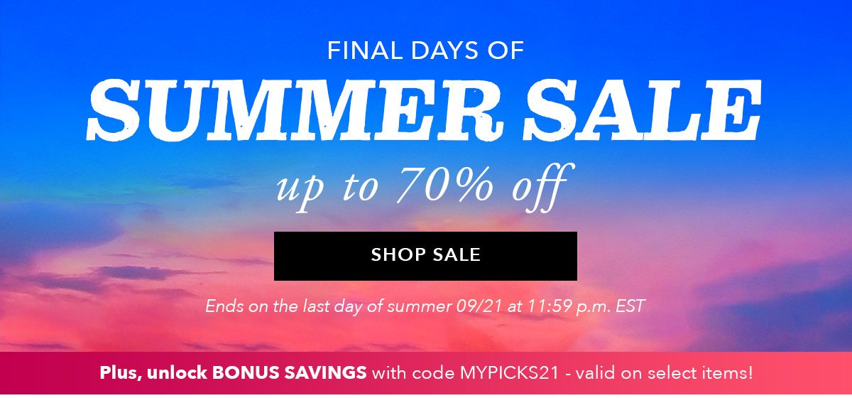 Final Days of Summer Sale. Up to 70& off | SHOP SALE