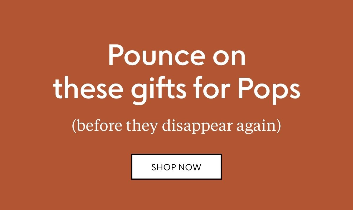 Pounce on these gifts for Pops. (Before they disappear again) Shop now