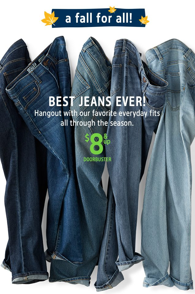 a fall for all! | BEST JEANS EVER! | Hangout with our favorite everyday fits all through the season. | $8 & up DOORBUSTER