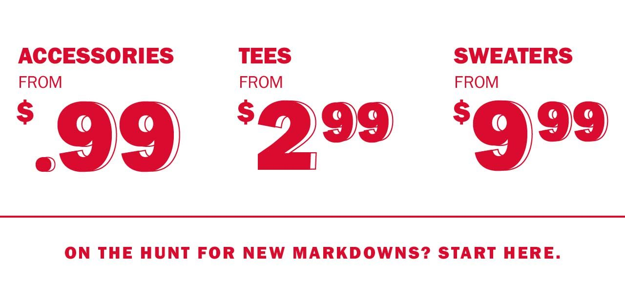 ON THE HUNT FOR NEW MARKDOWNS? START HERE.