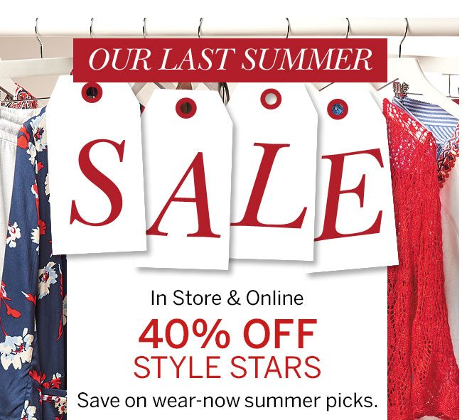 Our Last Summer Sale. In Store & Online 40% Off Style Stars. Save on wear-now summer picks.