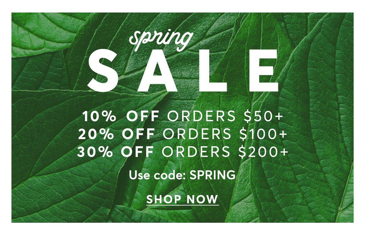 Spring Sale: 10% off $50+, 20% off $100+, 30% off $200+ with code SPRING. Shop Now.