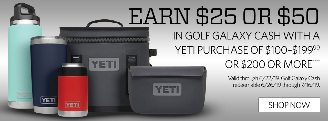 Earn $25 Or $50 in Golf Galaxy Cash with a YETI Purchase of $100–$199.99 or $200 or More**** Valid through 6/22/19. Golf Galaxy Cash redeemable 6/26/19 through 7/16/19. Shop Now.