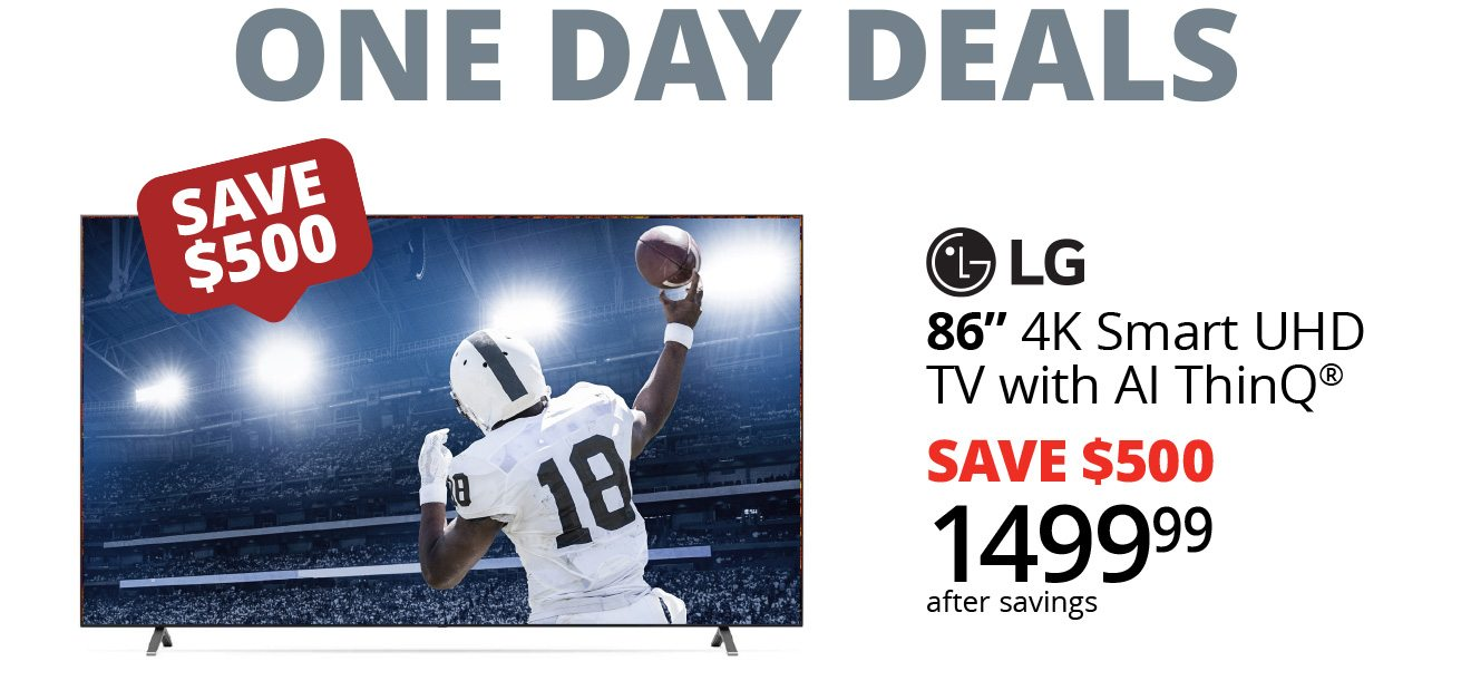 ONE DAY DEALS - SAVE $500 | LG - 86inch 4K Smart UHD TV with AI ThinQ - SAVE $500 - $1499.99 after savings