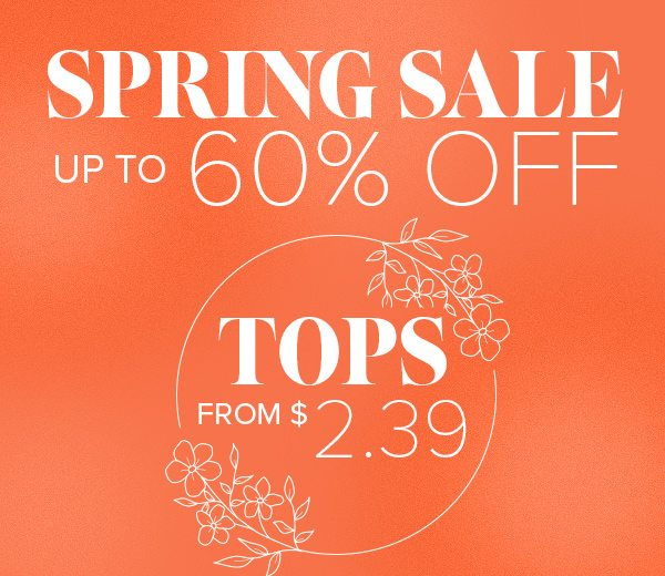 Spring Sale Tops from $2.39