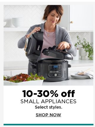 10 to 30% off small applainces. select styles. shop now.