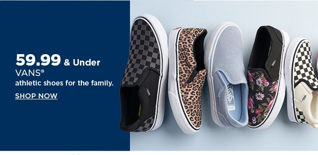 $59.99 & under vans athletic shoes for the family. shop now.