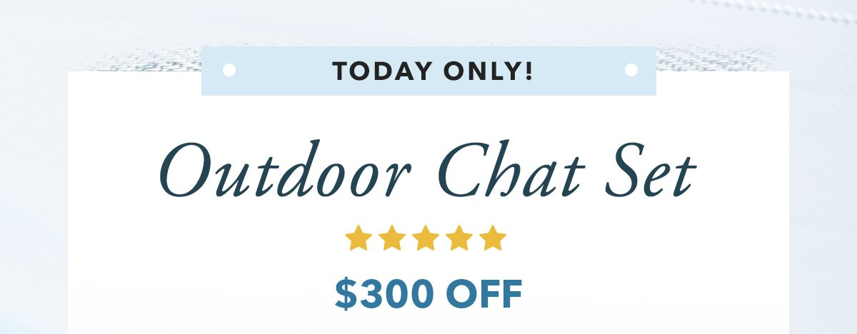 Today only! Outdoor Chat Set $300 off