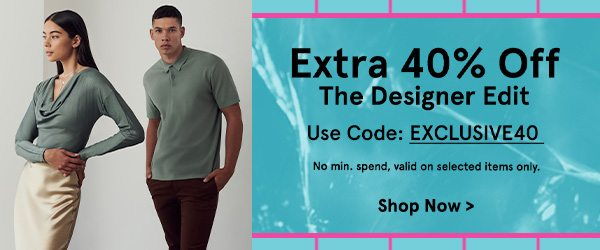 Extra 40% Off The Designer Edit!