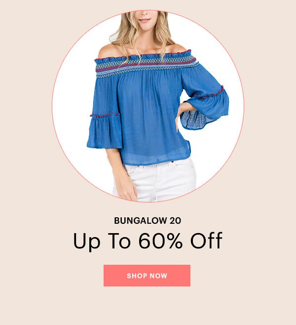 BUNGALOW 20, UP TO 60% OFF, SHOP NOW