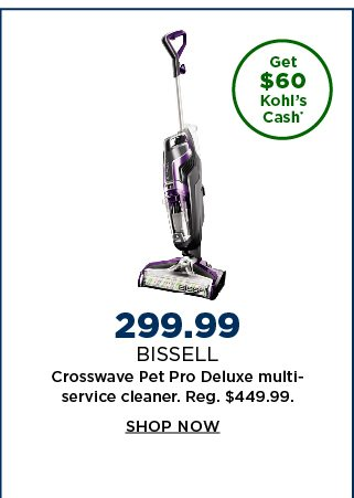 299.99 bissell crosswave pet pro deluxe multi-service cleaner. regularly $449.99. shop now.