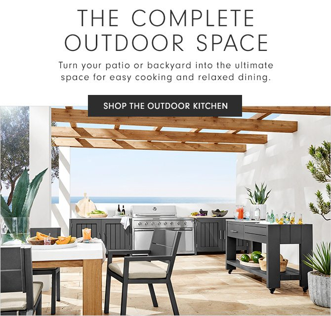 THE COMPLETE OUTDOOR SPACE - Turn your patio or backyard into the ultimate space for easy cooking and relaxed dining. - SHOP THE OUTDOOR KITCHEN