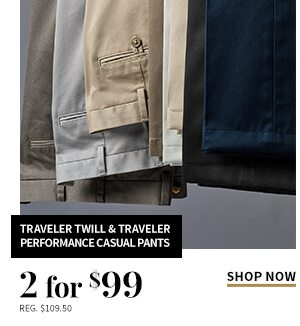 2 for $99 Traveler Twill & Traveler Performance Casual Pants