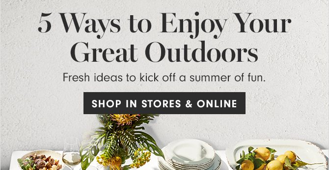 5 Ways to Enjoy Your Great Outdoors - SHOP IN STORES & ONLINE