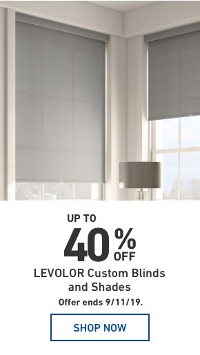 Up to 40 percent Off Levolor Custom Blinds and Shades. Offer ends 9/11/19.