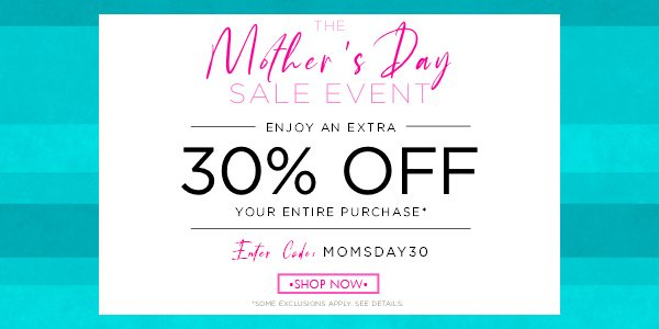 Mother's Day Sale Event - Extra 30% OFF