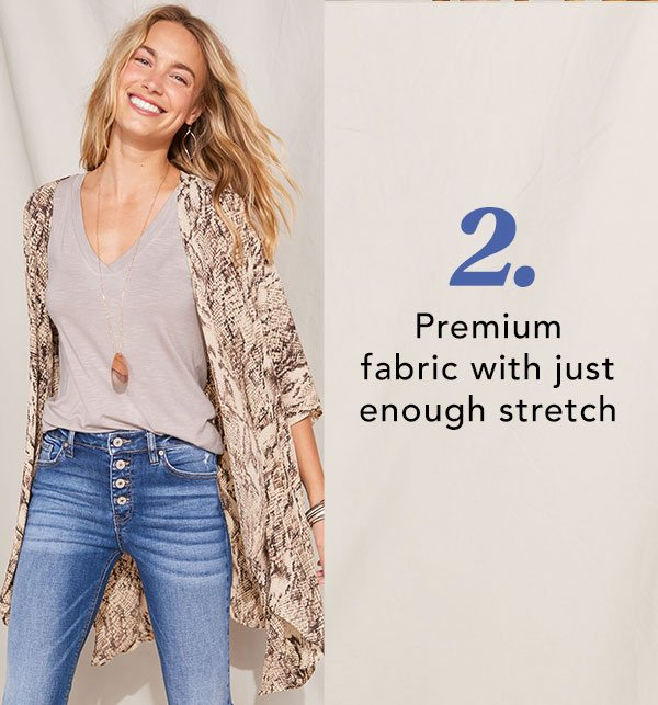 2. Premium fabric with just enough stretch.