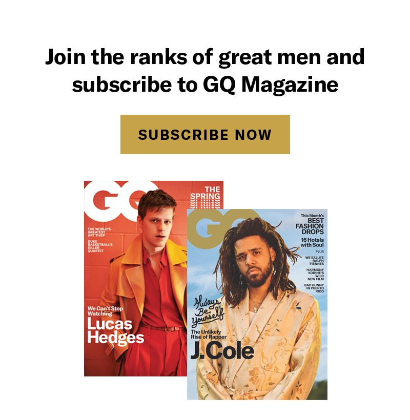Join the Ranks of Great Men and Subscribe to GQ Magazine SUBSCRIBE NOW