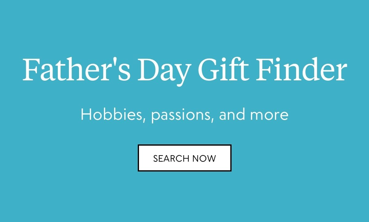 Father's Day Gift Finder: Hobbies, passions, and more. Search now.