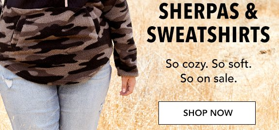 sherpas and sweatshirts. So cozy. So soft. So on sale. SHOP NOW.