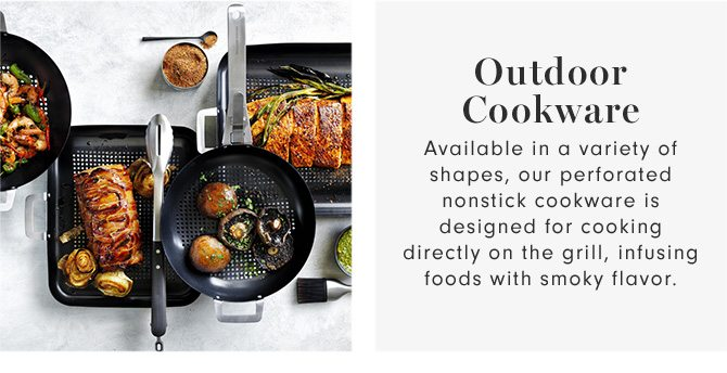 Outdoor Cookware - Available in a variety of shapes, our perforated nonstick cookware is designed for cooking directly on the grill, infusing foods with smoky flavor.