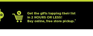 buy online. free store pick up. shop now.