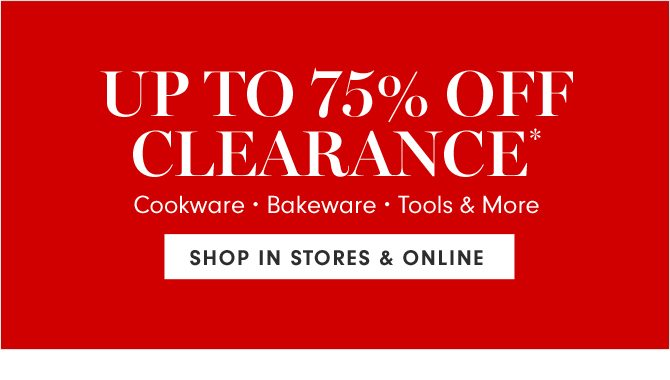 UP TO 75% OFF CLEARANCE* - SHOP IN STORES & ONLINE