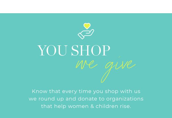 You Shop, We Give.