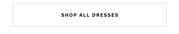 The Official Dresses of Summer:I ntroducing the prettiest dresses you'll be wearing on repeat- Shop All Dresses