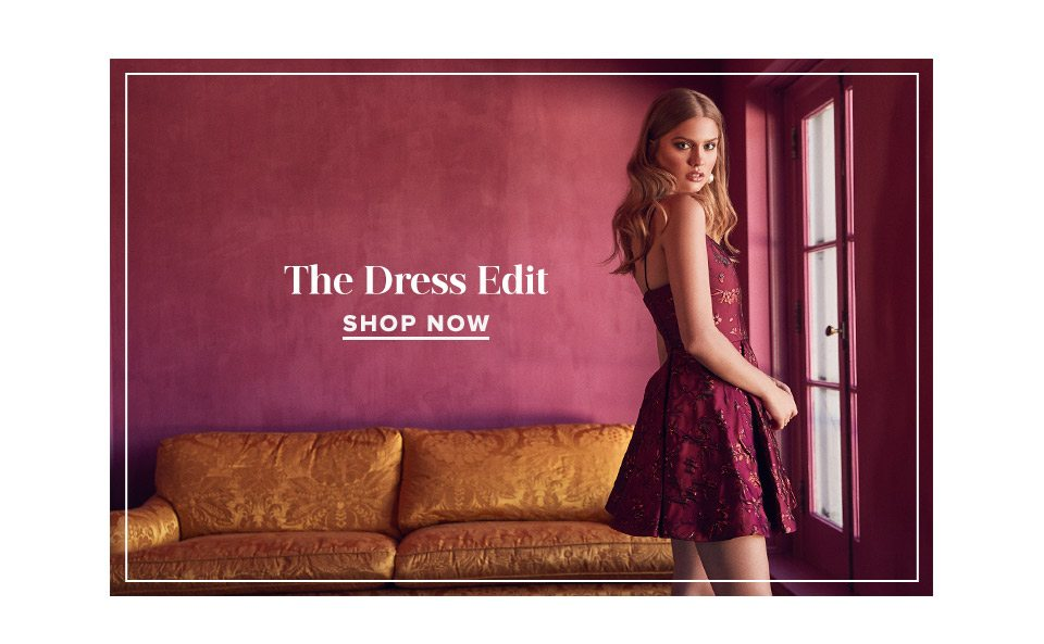 THE DRESS EDIT. SHOP NOW.