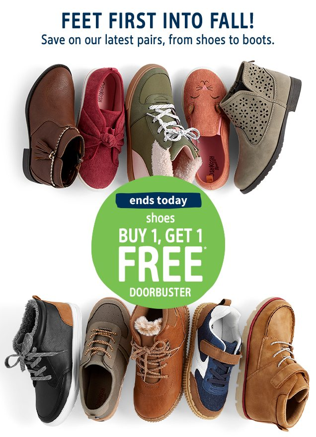 FEET FIRST INTO FALL! | Save on our latest pairs, from shoes to boots. | ends today | shoes BUY 1, GET 1 FREE* DOORBUSTER
